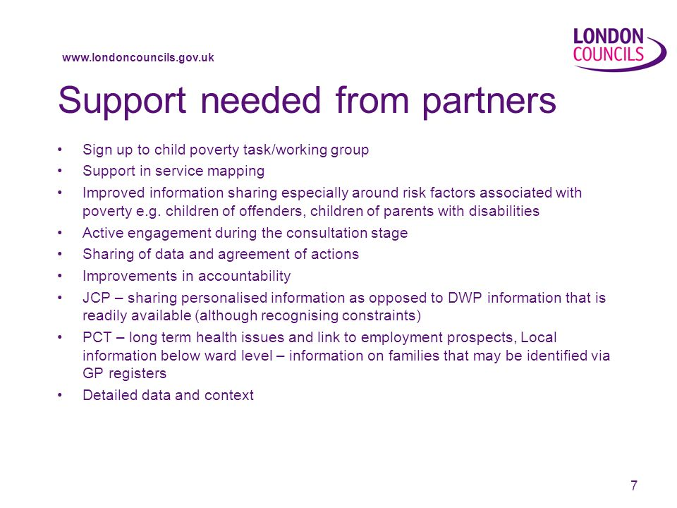 7 Support needed from partners Sign up to child poverty task/working group Support in service mapping Improved information sharing especially around risk factors associated with poverty e.g.