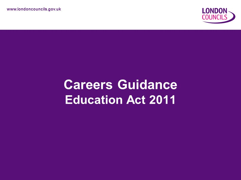 www.londoncouncils.gov.uk Careers Guidance Education Act 2011