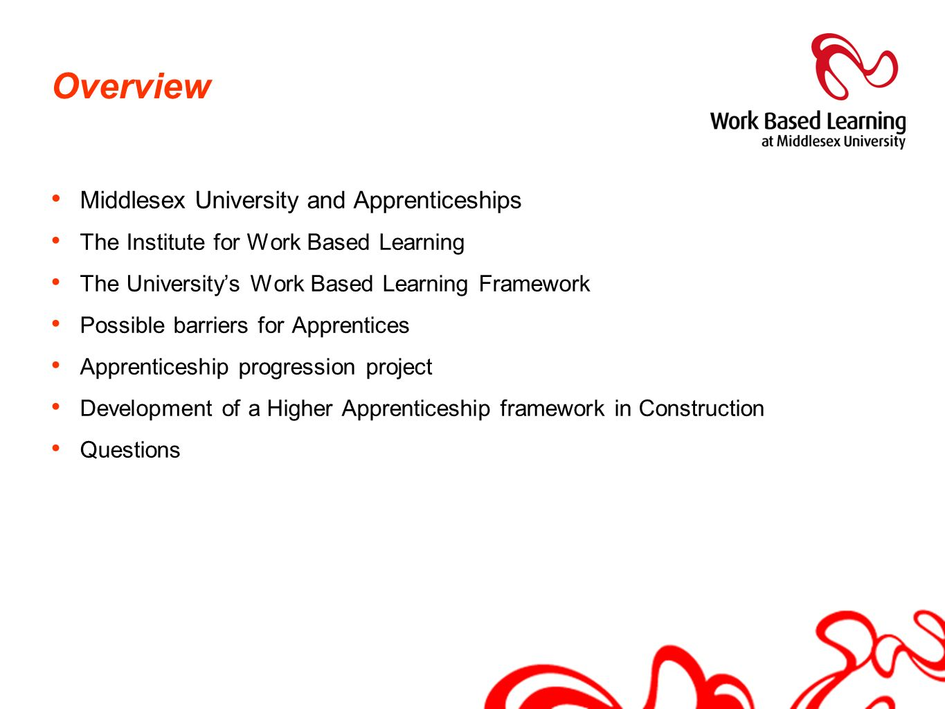 Overview Middlesex University and Apprenticeships The Institute for Work Based Learning The Universitys Work Based Learning Framework Possible barrier