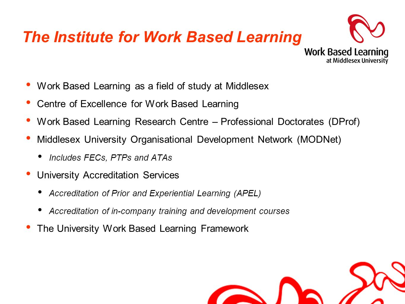 The Institute for Work Based Learning Work Based Learning as a field of study at Middlesex Centre of Excellence for Work Based Learning Work Based Lea
