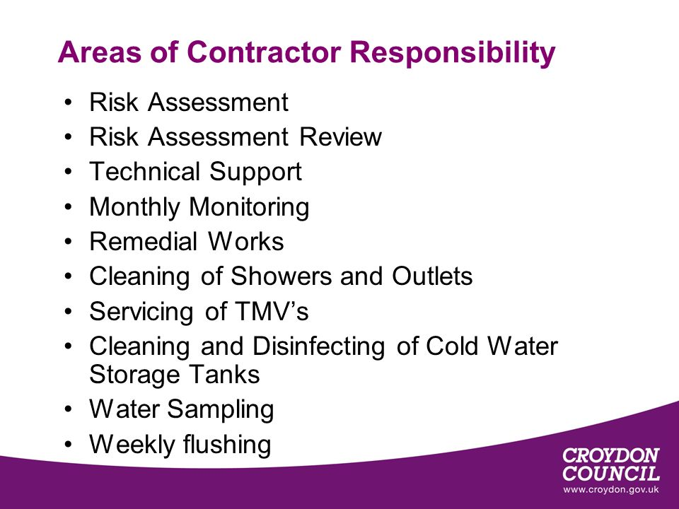 Areas of Contractor Responsibility Risk Assessment Risk Assessment Review Technical Support Monthly Monitoring Remedial Works Cleaning of Showers and Outlets Servicing of TMVs Cleaning and Disinfecting of Cold Water Storage Tanks Water Sampling Weekly flushing