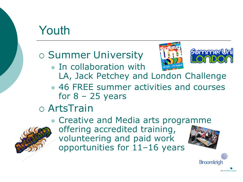 Youth Summer University In collaboration with LA, Jack Petchey and London Challenge 46 FREE summer activities and courses for 8 – 25 years ArtsTrain C