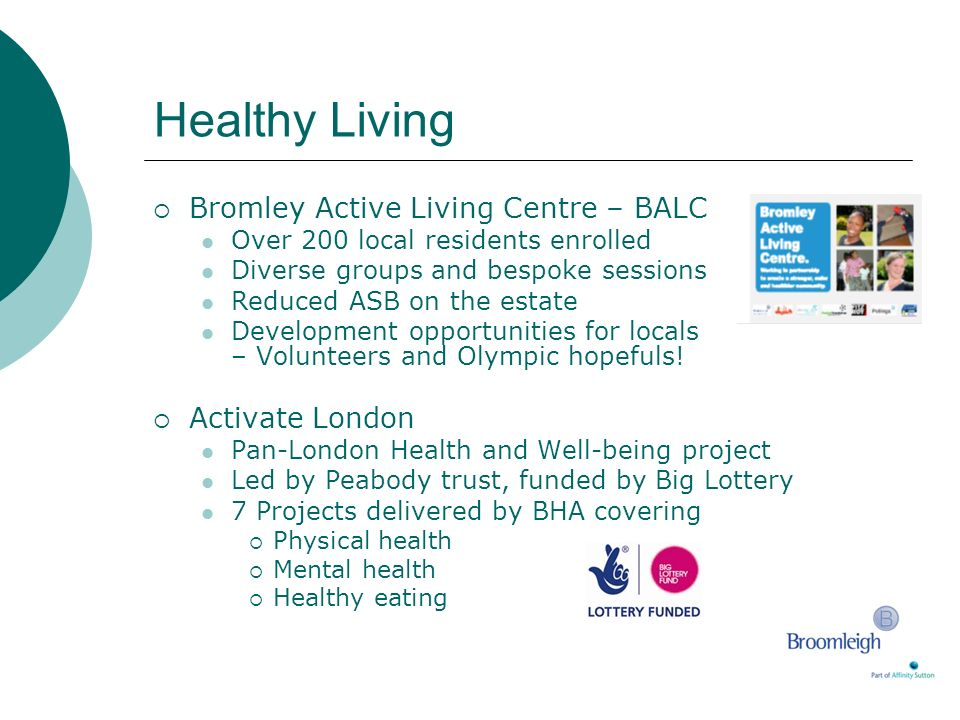 Healthy Living Bromley Active Living Centre – BALC Over 200 local residents enrolled Diverse groups and bespoke sessions Reduced ASB on the estate Dev