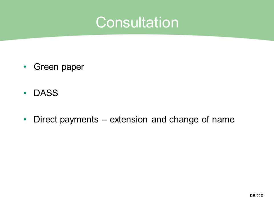 KH/00U Consultation Green paper DASS Direct payments – extension and change of name