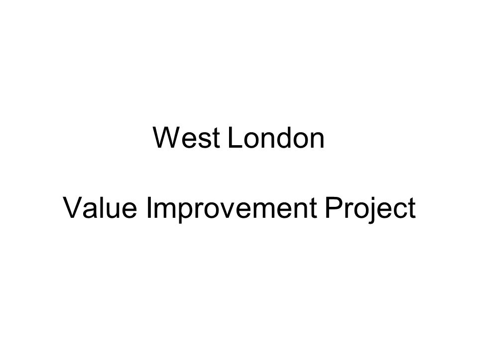 West London Value Improvement Project