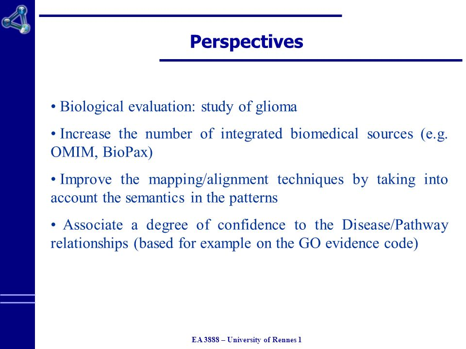 EA 3888 – University of Rennes 1 Perspectives Biological evaluation: study of glioma Increase the number of integrated biomedical sources (e.g.