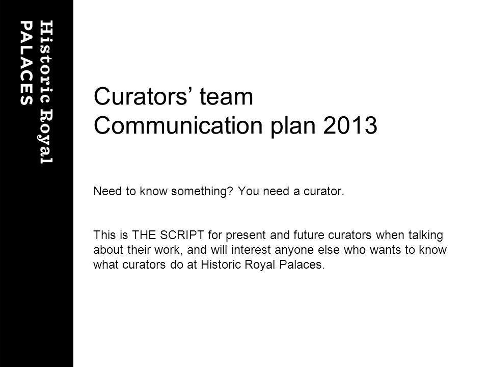 Curators team Communication plan 2013 Need to know something.