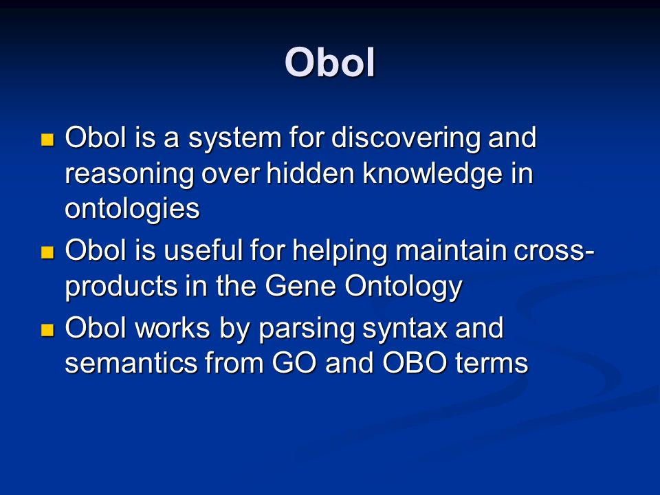 Motivation: Ontology Maintenance GO: 3 ontologies, 16k terms, 23k relationships GO: 3 ontologies, 16k terms, 23k relationships OBO: cell, biochemical, sequence and multiple anatomical ontologies OBO: cell, biochemical, sequence and multiple anatomical ontologies Many GO terms are combinatorial (cross- products) Many GO terms are combinatorial (cross- products) regulation of neutrophil differentiation regulation of neutrophil differentiation No explicit links between ontologies No explicit links between ontologies Difficult to maintain manually Difficult to maintain manually