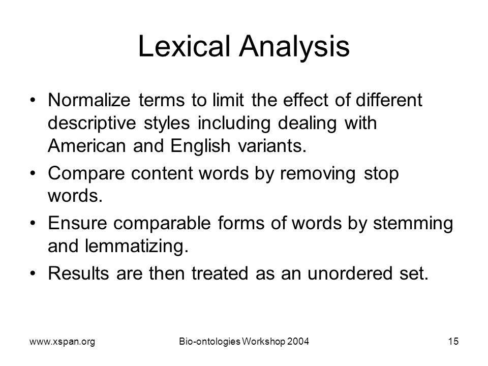www.xspan.orgBio-ontologies Workshop 200415 Lexical Analysis Normalize terms to limit the effect of different descriptive styles including dealing with American and English variants.