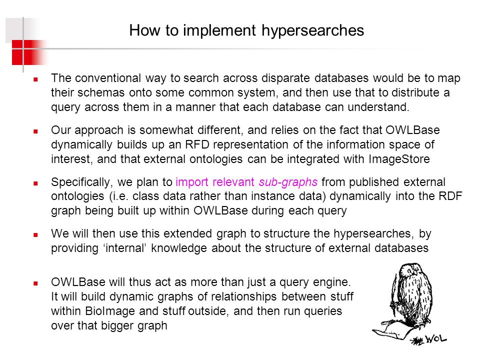 How to implement hypersearches The conventional way to search across disparate databases would be to map their schemas onto some common system, and then use that to distribute a query across them in a manner that each database can understand.