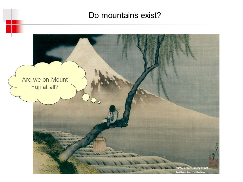 Do mountains exist? Are we on Mount Fuji at all?
