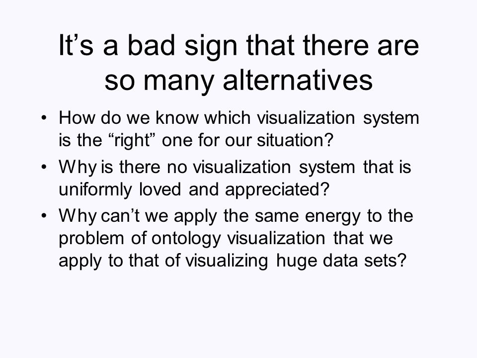 Its a bad sign that there are so many alternatives How do we know which visualization system is the right one for our situation? Why is there no visua