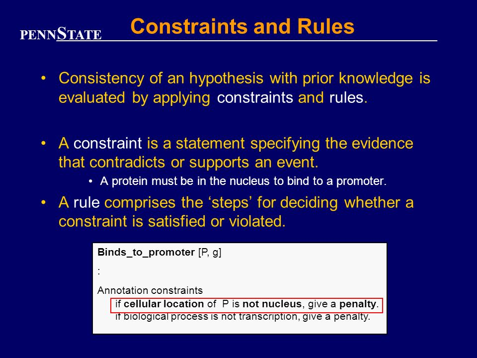 PENN S TATE Constraints and Rules Consistency of an hypothesis with prior knowledge is evaluated by applying constraints and rules.
