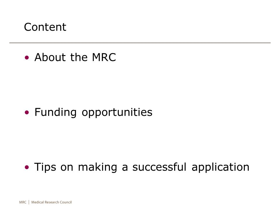 Content About the MRC Funding opportunities Tips on making a successful application