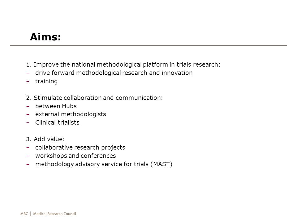 1. Improve the national methodological platform in trials research: –drive forward methodological research and innovation –training 2. Stimulate colla