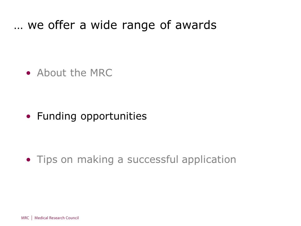 … we offer a wide range of awards About the MRC Funding opportunities Tips on making a successful application