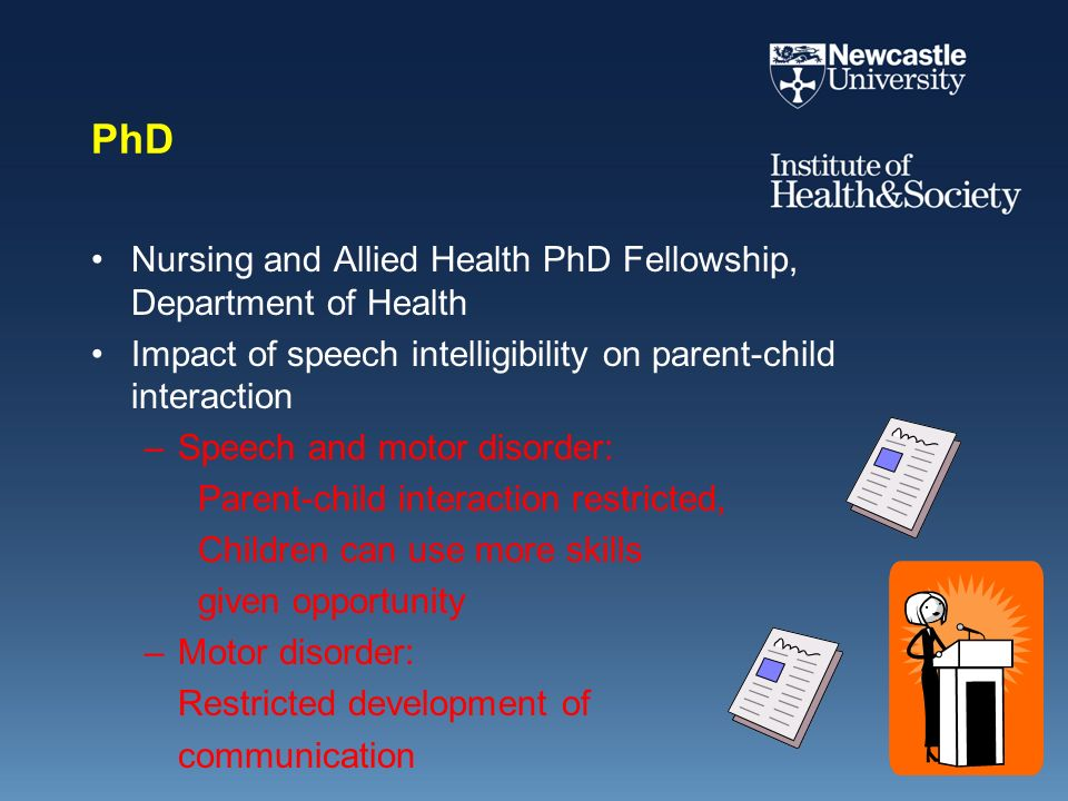PhD Nursing and Allied Health PhD Fellowship, Department of Health Impact of speech intelligibility on parent-child interaction –Speech and motor diso