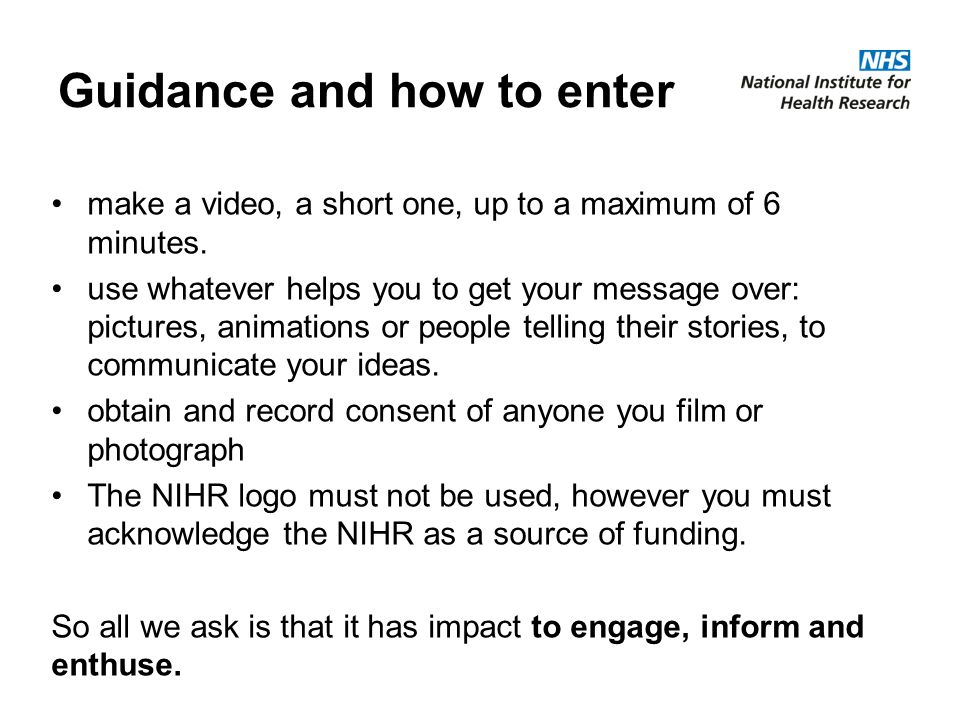 Guidance and how to enter make a video, a short one, up to a maximum of 6 minutes.