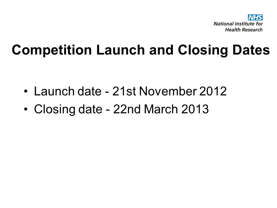 Competition Launch and Closing Dates Launch date - 21st November 2012 Closing date - 22nd March 2013