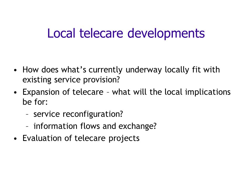 Local telecare developments How does whats currently underway locally fit with existing service provision.