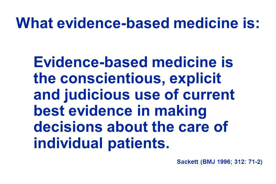 What evidence-based medicine is: The practice of EBM requires the integration of individual clinical expertise with the best available external clinical evidence from systematic research.