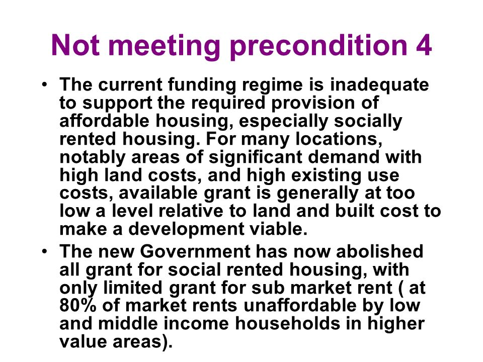 Not meeting precondition 4 The current funding regime is inadequate to support the required provision of affordable housing, especially socially rente