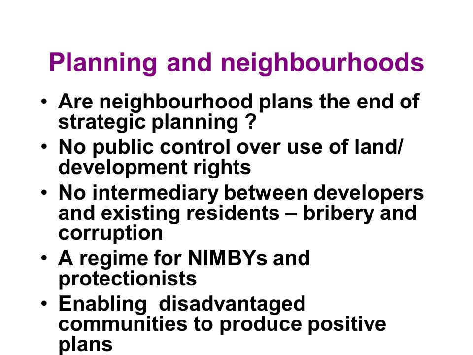 Planning and neighbourhoods Are neighbourhood plans the end of strategic planning ? No public control over use of land/ development rights No intermed