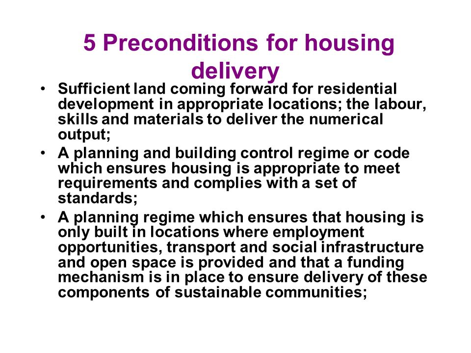 5 Preconditions for housing delivery Sufficient land coming forward for residential development in appropriate locations; the labour, skills and mater