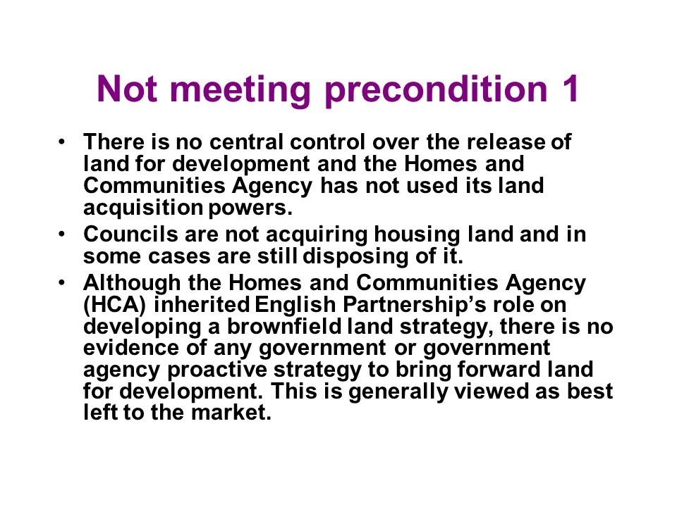 Not meeting precondition 1 There is no central control over the release of land for development and the Homes and Communities Agency has not used its