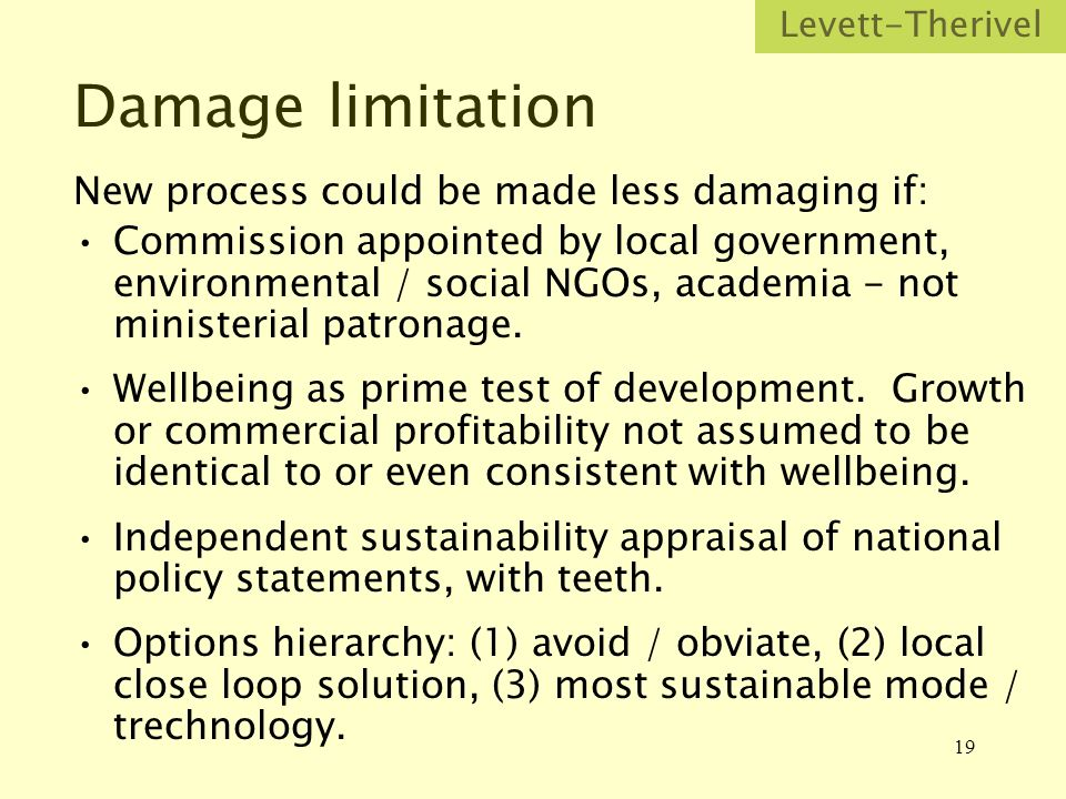 19 Damage limitation New process could be made less damaging if: Commission appointed by local government, environmental / social NGOs, academia - not ministerial patronage.