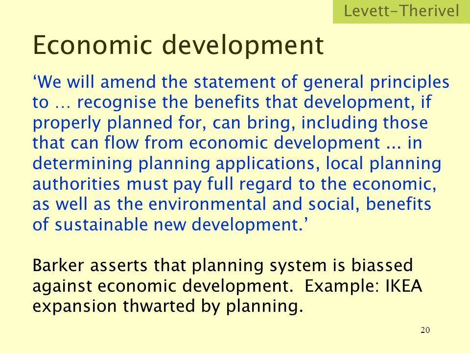 20 Economic development We will amend the statement of general principles to … recognise the benefits that development, if properly planned for, can bring, including those that can flow from economic development...