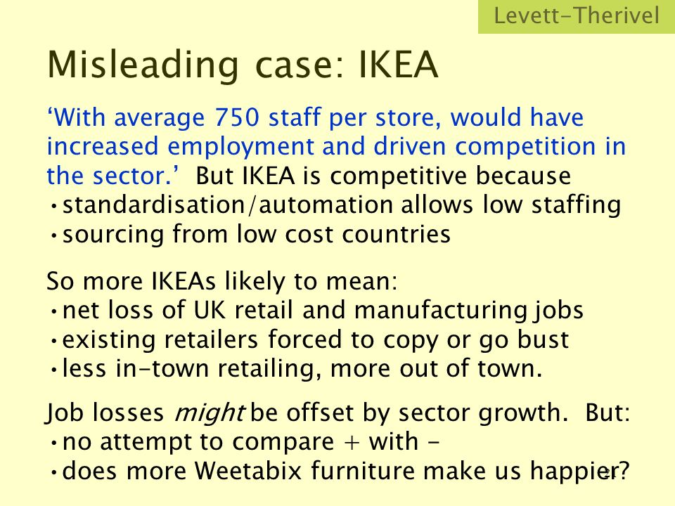 21 Misleading case: IKEA With average 750 staff per store, would have increased employment and driven competition in the sector.