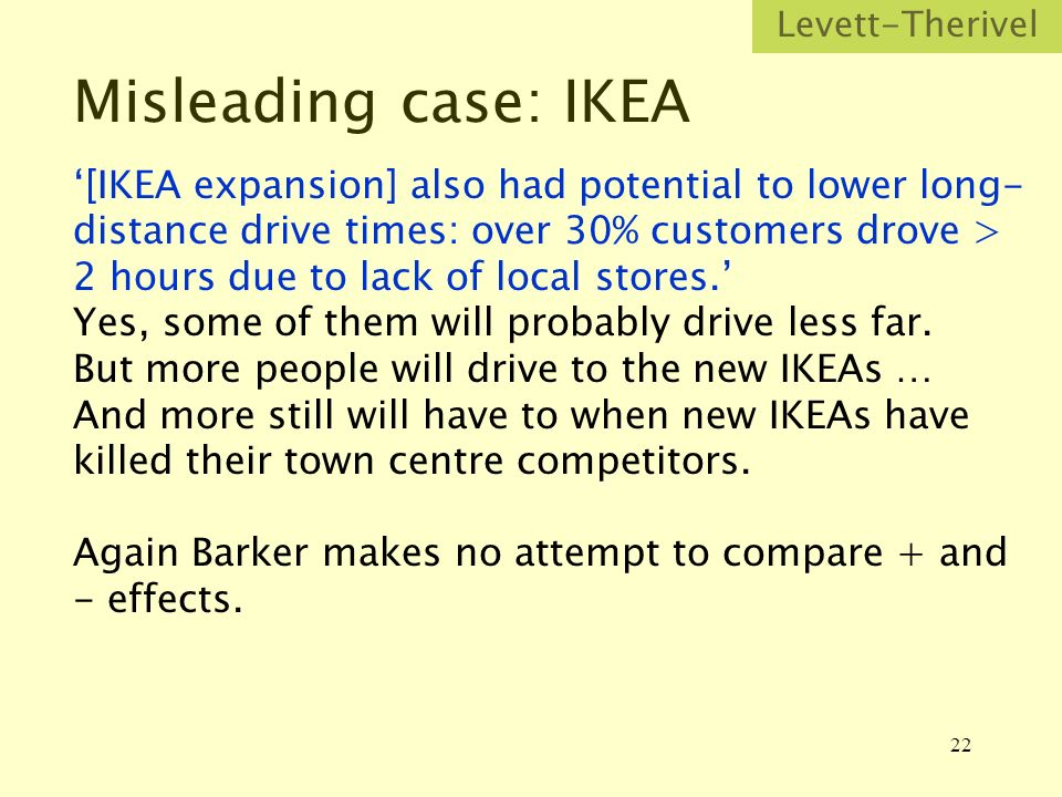 22 Misleading case: IKEA [IKEA expansion] also had potential to lower long- distance drive times: over 30% customers drove > 2 hours due to lack of local stores.