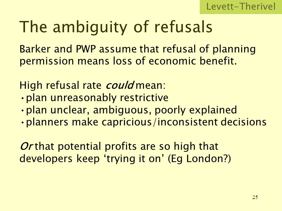 25 The ambiguity of refusals Barker and PWP assume that refusal of planning permission means loss of economic benefit.