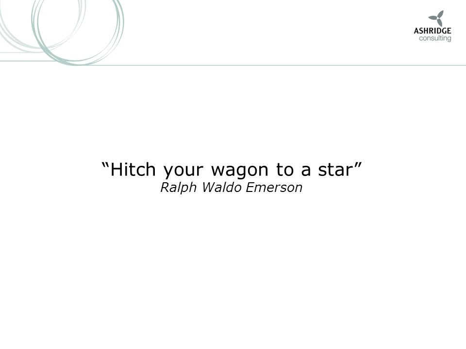 Hitch your wagon to a star Ralph Waldo Emerson