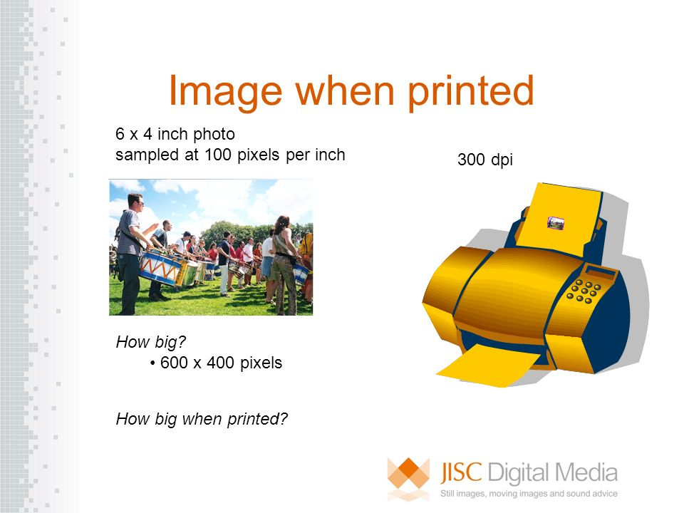 300 dpi 6 x 4 inch photo sampled at 100 pixels per inch How big? 600 x 400 pixels How big when printed? Image when printed