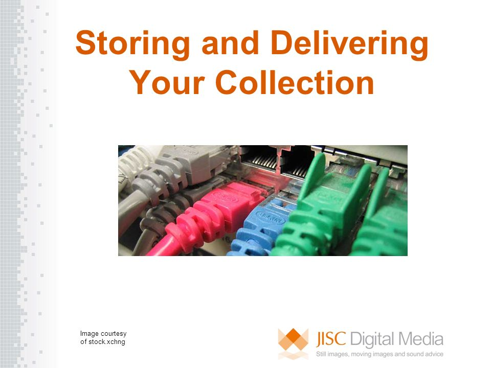 Storing and Delivering Your Collection Image courtesy of stock.xchng