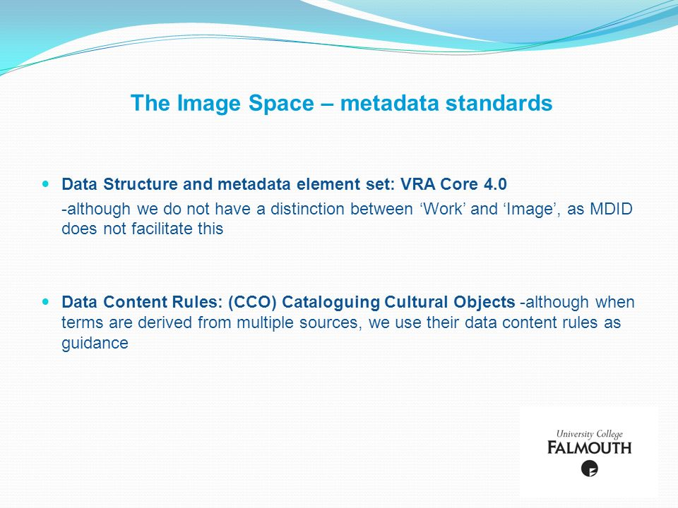 The Image Space – metadata standards Data Structure and metadata element set: VRA Core 4.0 -although we do not have a distinction between Work and Ima