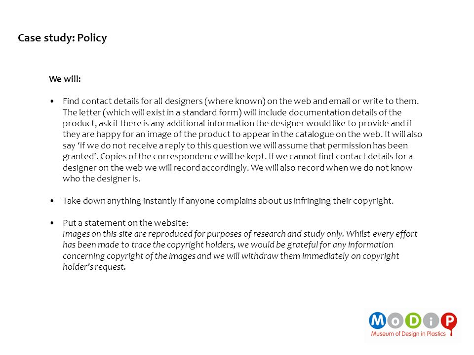 Case study: Policy We will: Find contact details for all designers (where known) on the web and  or write to them.