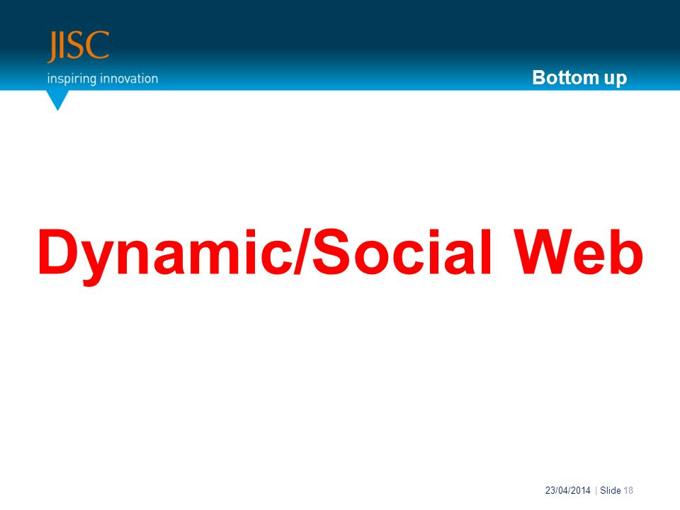 Dynamic/Social Web 23/04/2014 | Slide 18 Bottom up