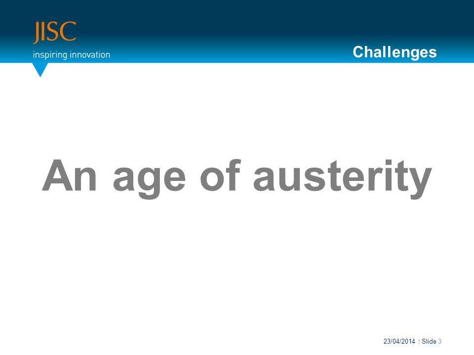 An age of austerity 23/04/2014 | Slide 3 Challenges