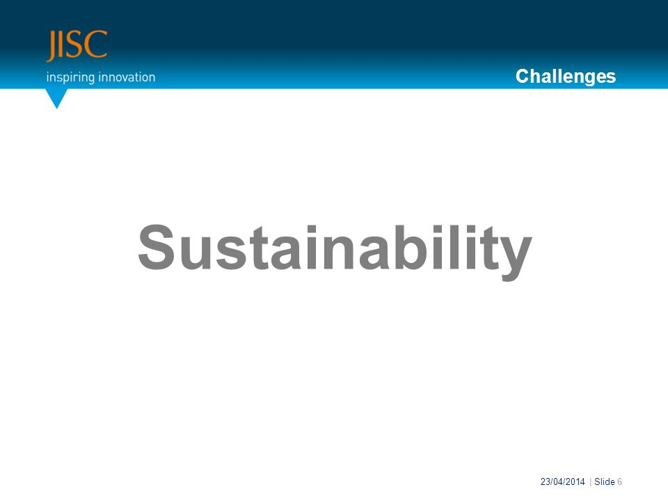 Sustainability 23/04/2014 | Slide 6 Challenges
