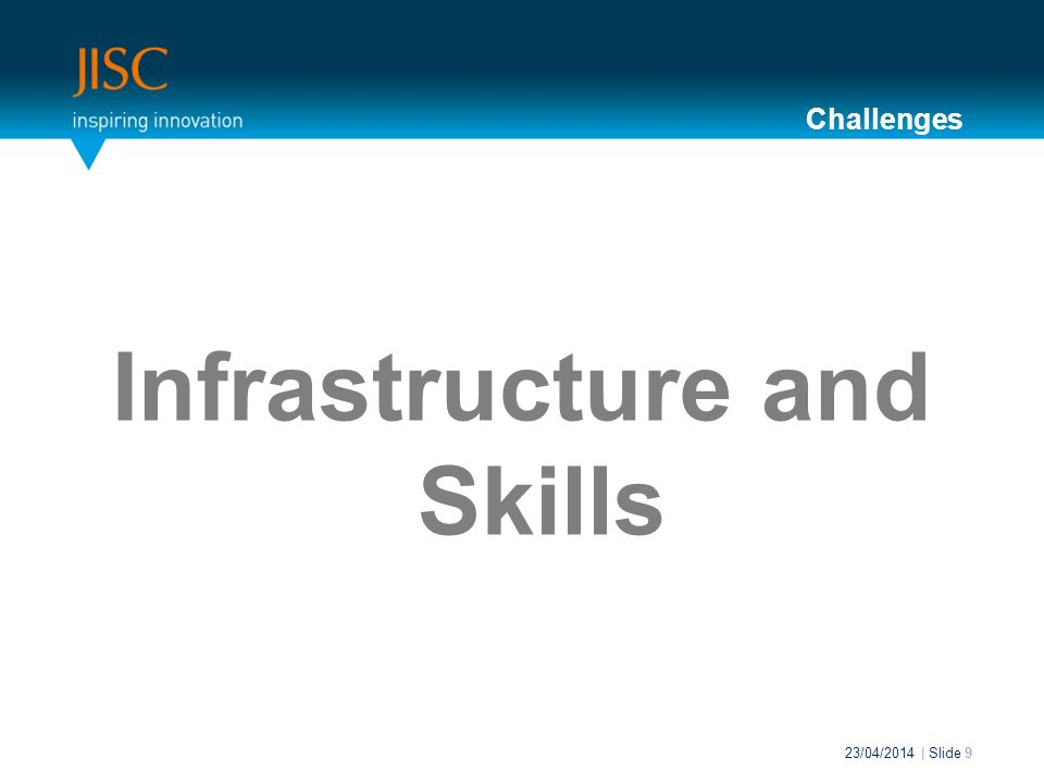 Infrastructure and Skills 23/04/2014 | Slide 9 Challenges