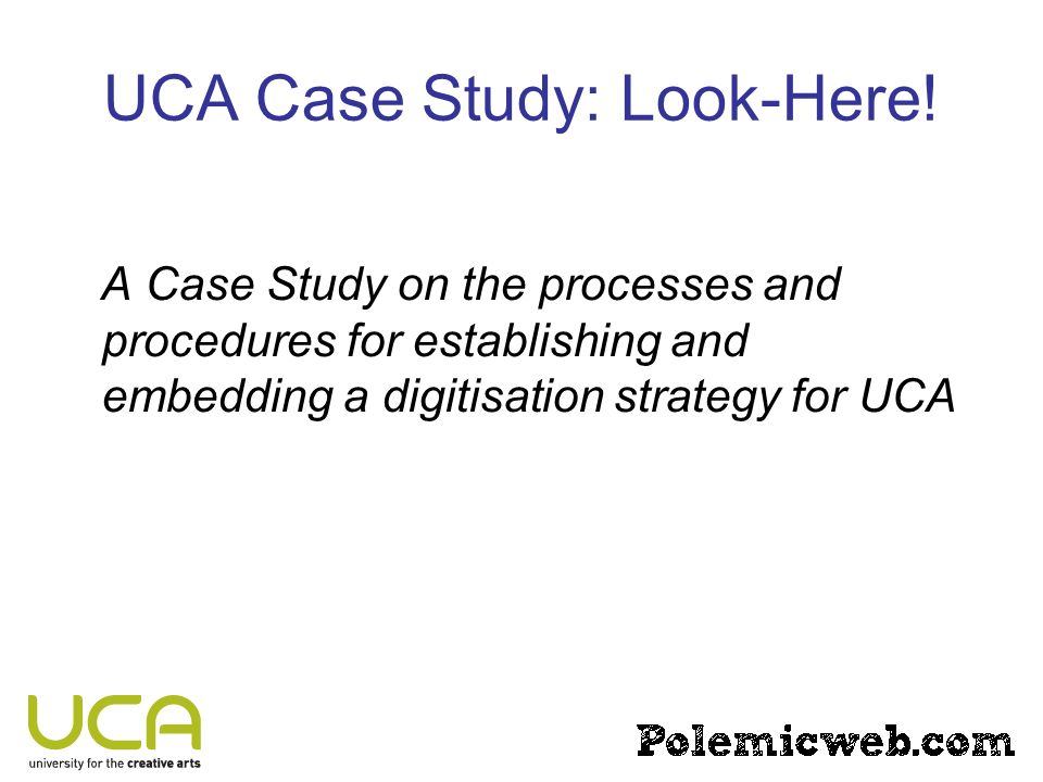 UCA Case Study: Look-Here! A Case Study on the processes and procedures for establishing and embedding a digitisation strategy for UCA