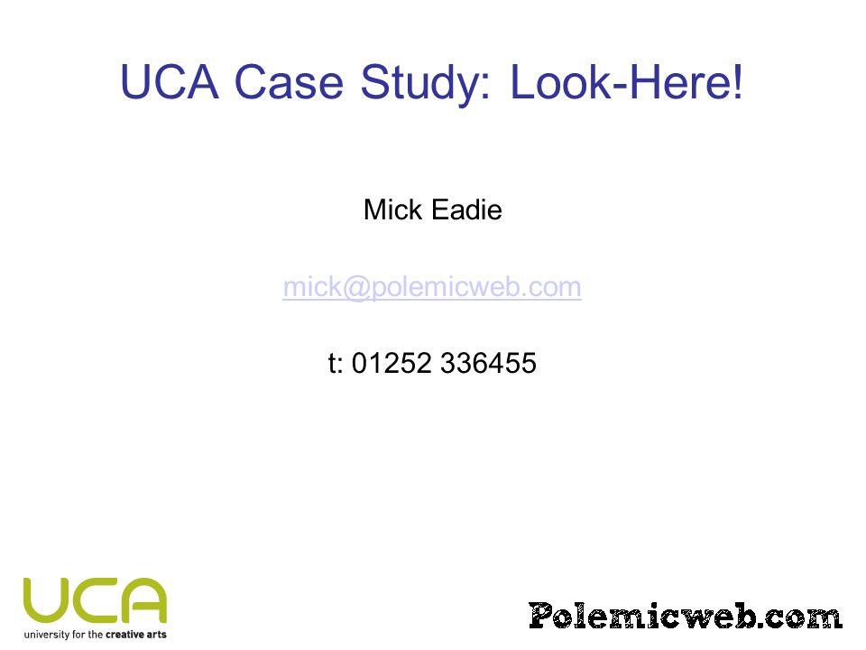 UCA Case Study: Look-Here! Mick Eadie mick@polemicweb.com t: 01252 336455