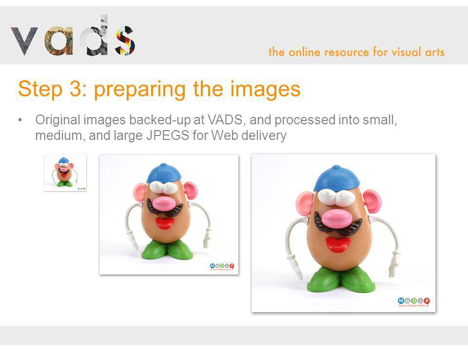Original images backed-up at VADS, and processed into small, medium, and large JPEGS for Web delivery Step 3: preparing the images