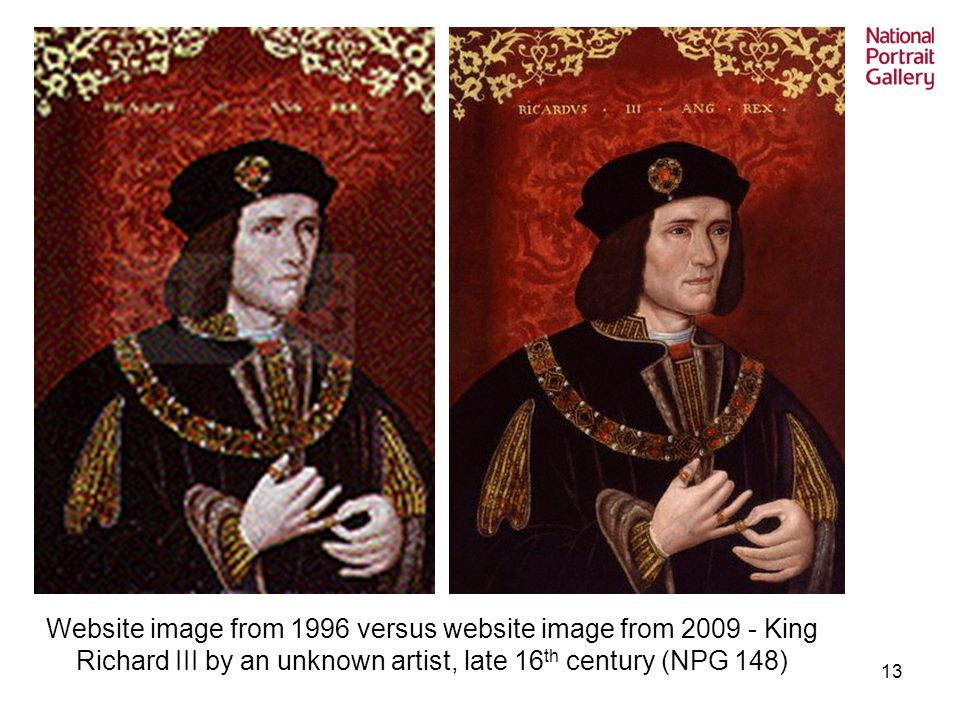 13 Website image from 1996 versus website image from King Richard III by an unknown artist, late 16 th century (NPG 148)