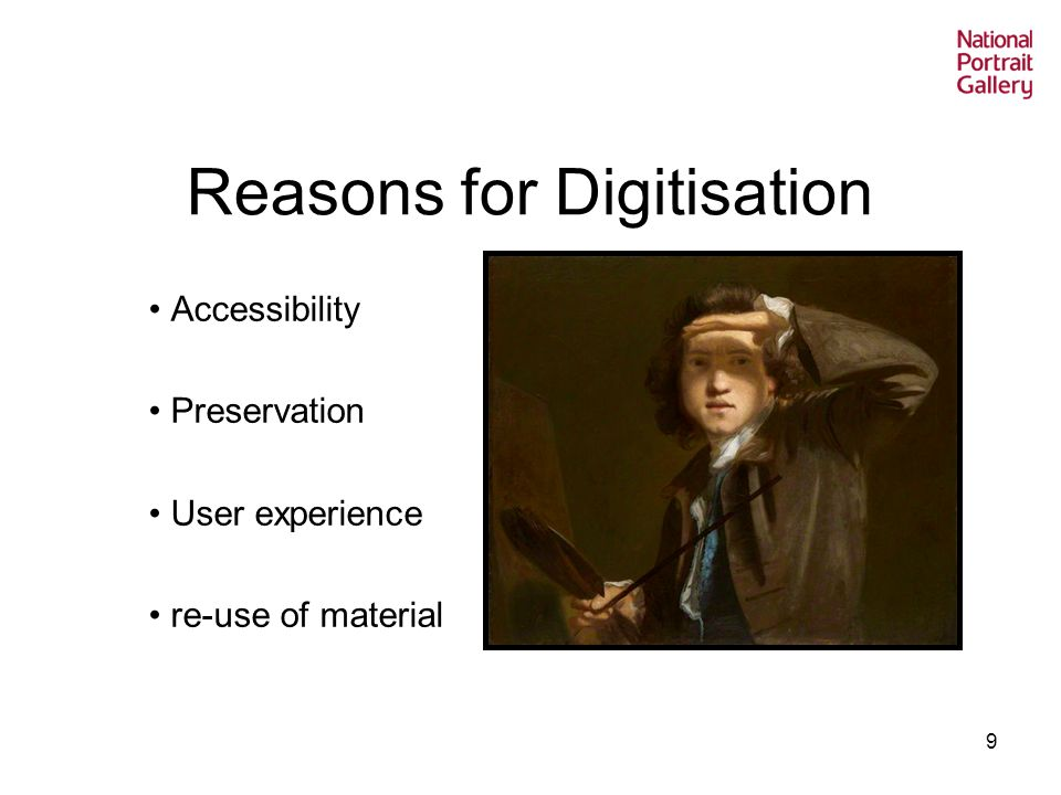 9 Reasons for Digitisation Accessibility Preservation User experience re-use of material