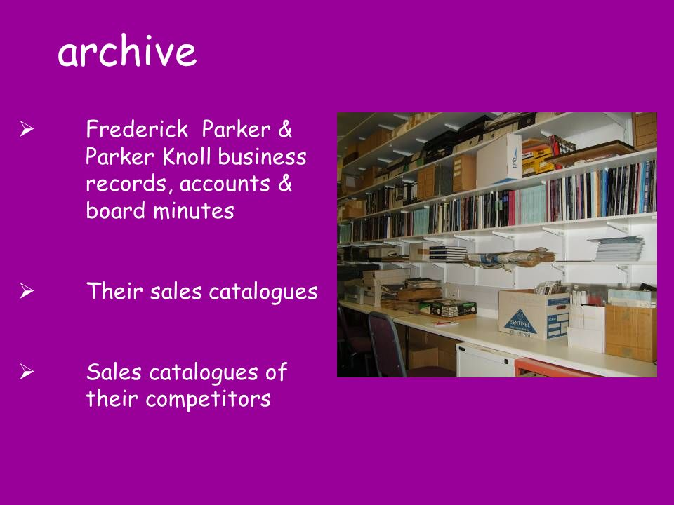 archive Frederick Parker & Parker Knoll business records, accounts & board minutes Their sales catalogues Sales catalogues of their competitors