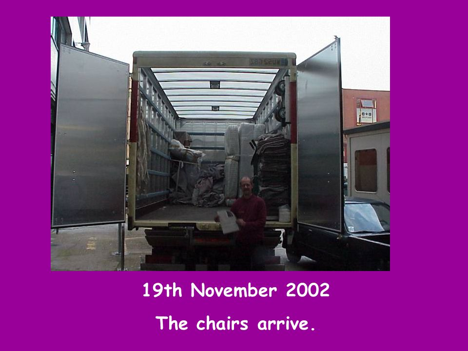 19th November 2002 The chairs arrive.